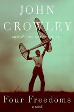 Four Freedoms: A Novel - John Crowley
