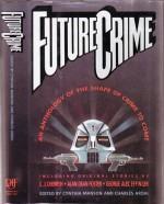 Future Crime: An Anthology of the Shape of Crime to Come - Cynthia Mason, Charles Ardai