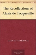 The Recollections of Alexis de Tocqueville - Alexis de Tocqueville, Alexander Teixeira de Mattos