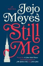 Still Me: A Novel - Jojo Moyes