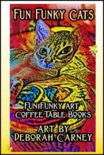 Fun Funky Cats (Fun Funky Art Coffee Table Books) - Deborah Carney