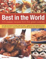 Best in the World: 175 Classic Recipes from the Great Cuisines: From Italy and Thailand to Russia, India and Japan - Original Food and Cooking from Around the Globe Featured in Easy-To-Follow Recipes and 200 Step-By-Step Colour Photographs - Martha Day