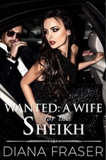 Wanted: A Wife for the Sheikh (Desert Kings Book 1) - Diana Fraser