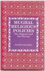 Mughal Religious Policies: Rajputs and the Deccan - Satish Chandra