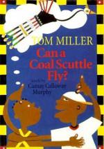 Can a Coal Scuttle Fly? - Camay Calloway Murphy, Tom Miller