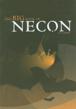The Big Book of NECON - Darrell Schweitzer, Jill Bauman, Douglas Clegg, Christopher Golden, Peter Straub, Glenn Chadbourne, Douglas E. Winter, Gary A. Braunbeck, Thomas Tessier, Thomas F. Monteleone, Chet Williamson, Cortney Skinner, Peter Crowther, Ramsey Campbell, Alan Ryan, Charles L. Grant