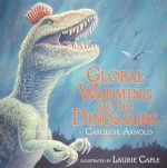 Global Warming and the Dinosaurs: Fossil Discoveries at the Poles - Caroline Arnold, Laurie Caple