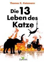 Die 13 Leben des Katze Erzählungen eines Stuntman (German Edition) - Thomas K. Katzmann