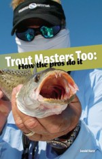 Trout Masters Too: How the Pros Do It - Jerald Horst, Todd Masson, Andy Crawford