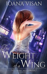 The Weight of a Wing (The Stolen Wings) (Volume 1) - Ioana Visan