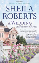 A Wedding on Primrose Street (Life in Icicle Falls) - Sheila Roberts