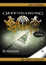 Offenbarung 23 - Skript Edition - Band 01 - Die Illuminaten (German Edition) - Jan Gaspard