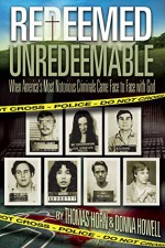 Redeemed Unredeemable: When America's Most Notorious Criminals Came Face to Face with God - Thomas Horn, Donna Howell, Angie Peters