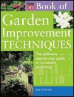 The Time-Life Book of Garden Improvement Techniques: The Definitive Step-By-Step Guide to Successful Gardening - Jane Courtier, Catriona Tudor Erler, Liz Dobbs, Time-Life Books