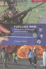 Fuelling War: Natural Resources and Armed Conflict - Philippe Le Billon