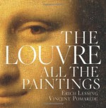 The Louvre: All the Paintings Har/Dvdr edition published by Black Dog & Leventhal Publishers (2011) [Hardcover] - Vincent Pomarède, Erich Lessing, Loyrette Henri, Anja Grebe