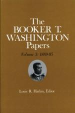 Booker T. Washington Papers 3: 1889-95 - Booker T. Washington, Raymond W. Smock, Stuart J Kaufman, Raymond W Smock, Louis R Harlan