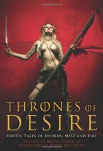 Thrones of Desire: Erotic Tales of Swords, Mist and Fire - Mitzi Szereto, Janine Ashbless, Sacchi Green, Madeline Moore, Eric Del Carlo, Kim Knox, Megan Arkenberg, Nyla Nox, Aurelia T. Evans, Anna Meadows, Zander Vyne, Ashley Lister, Jo Wu, M.H. Crane