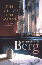 The Pull of The Moon - Elizabeth Berg