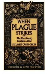 When Plague Strikes: The Black Death, Smallpox, AIDS - James Cross Giblin, David Frampton