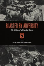 Blasted By Adversity: The Making of a Wounded Warrior - Luke Murphy