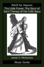 The Little Flower, the Story of Saint Therese of the Child Jesus Study Guide - Janet P. McKenzie