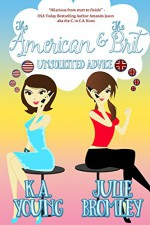 The American and The Brit: Unsolicited Advice - Rebecca Poole, K.A. Young, Julie Bromley