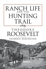 Ranch Life and the Hunting Trail (Dover Books on Americana) - Theodore Roosevelt, Frederic Remington