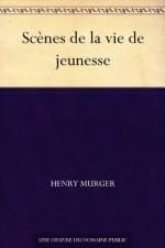 Scènes de la vie de jeunesse (French Edition) - Henry Murger