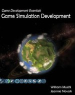 Game Development Essentials: Game Simulation Development - William Muehl, Jeannie Novak