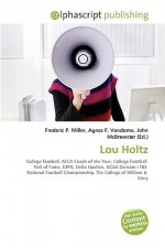 Lou Holtz - Agnes F. Vandome, John McBrewster, Sam B Miller II