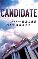 Candidate, The ( Book #3): A Novel (Jill Lewis Mystery Trilogy) - Susan Wales, Robin Shope