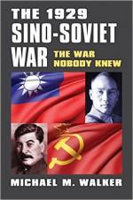 The 1929 Sino-Soviet War: The War Nobody Knew (Modern War Studies (Hardcover)) - Michael Walker