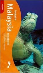Malaysia Handbook: The Travel Guide (Footprint Handbooks) - Joshua Eliot, Jane Bickersteth