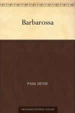 Barbarossa (German Edition) - Paul von Heyse