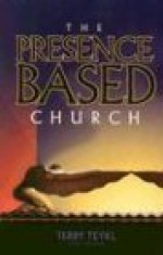 The Presence Based Church - Terry T. Teykl