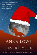 Desert Yule: A Twin Moon Ranch Short Story - Anna Lowe