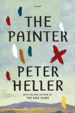 By Peter Heller The Painter: A novel (First Edition) - Peter Heller