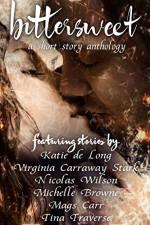 Bittersweet: A Short Story Anthology - Mags Carr, Nicolas Wilson, Katie de Long, Virginia Carraway Stark, Tina Traverse, Michelle Browne