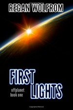 First Lights (offplanet) (Volume 1) - Regan Wolfrom