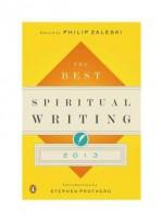 The Best Spiritual Writing 2013 - Philip Zaleski, Stephen Prothero
