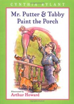 Mr. Putter & Tabby Paint the Porch - Cynthia Rylant, Arthur Howard