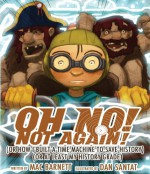 Oh No! Not Again!: (Or How I Built a Time Machine to Save History) (Or at Least My History Grade) - Mac Barnett, Dan Santat