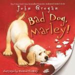 Bad Dog, Marley! - John Grogan, Richard Cowdrey
