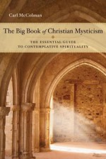 The Big Book of Christian Mysticism: The Essential Guide to Contemplative Spirituality - Carl McColman