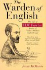 The Warden of English: The Life of H.W. Fowler - Jenny McMorris, Simon Winchester