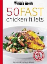 "50 Fast Chicken Fillets ( "" Australian Women's Weekly "" ) - Susan Tomnay"