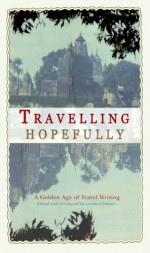 Travelling Hopefully: A Golden Age Of Travel Writing - Lucretia Stewart, Colin Thubron, Gavin Young