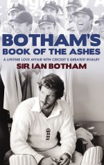 Botham's Book of the Ashes: A Lifetime Love Affair with Cricket's Greatest Rivalry - Ian Botham