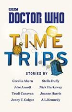 Doctor Who: Time Trips (The Collection) - Cecelia Ahern, A.L. Kennedy, Stella Duffy, Jake Arnott, Nick Harkaway, Trudi Canavan, Joanne Harris, Jenny Colgan